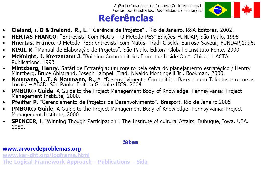 Referências Cleland, i. D & Ireland, R., L. Gerência de Projetos . Rio de Janeiro. R&A Editores, 2002.