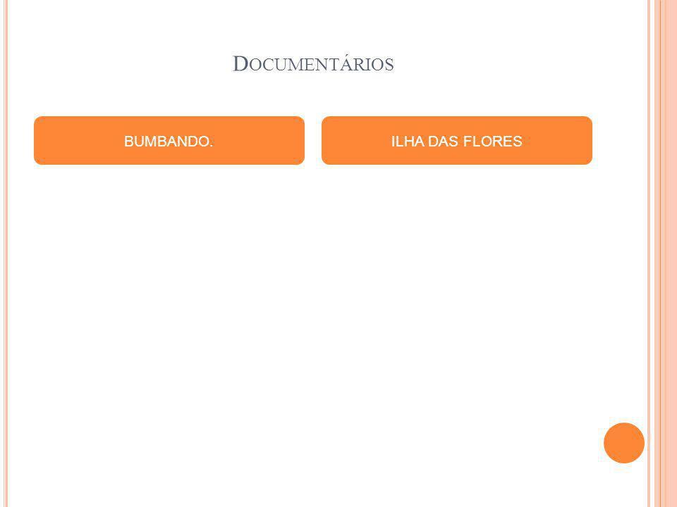 Documentários BUMBANDO. ILHA DAS FLORES
