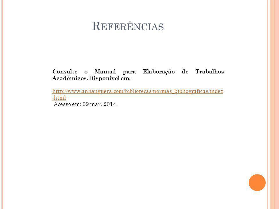Referências Consulte o Manual para Elaboração de Trabalhos Acadêmicos. Disponível em: