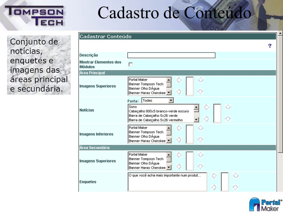 Cadastro de Conteúdo Conjunto de notícias, enquetes e imagens das áreas principal e secundária.