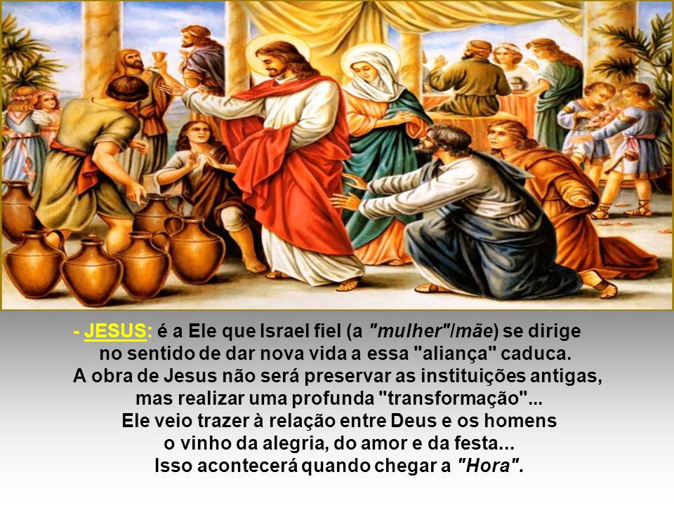 - JESUS: é a Ele que Israel fiel (a mulher /mãe) se dirige