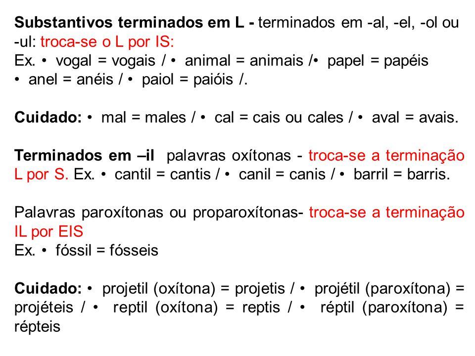 Substantivos terminados em L - terminados em -al, -el, -ol ou -ul: troca-se o L por IS: