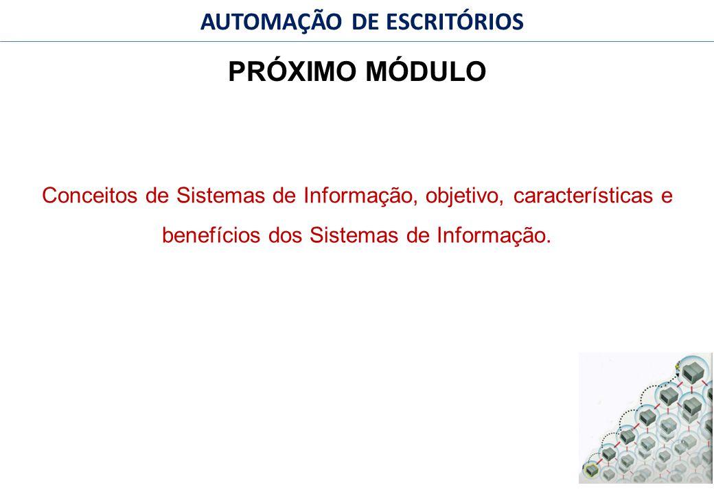 PRÓXIMO MÓDULO Conceitos de Sistemas de Informação, objetivo, características e benefícios dos Sistemas de Informação.