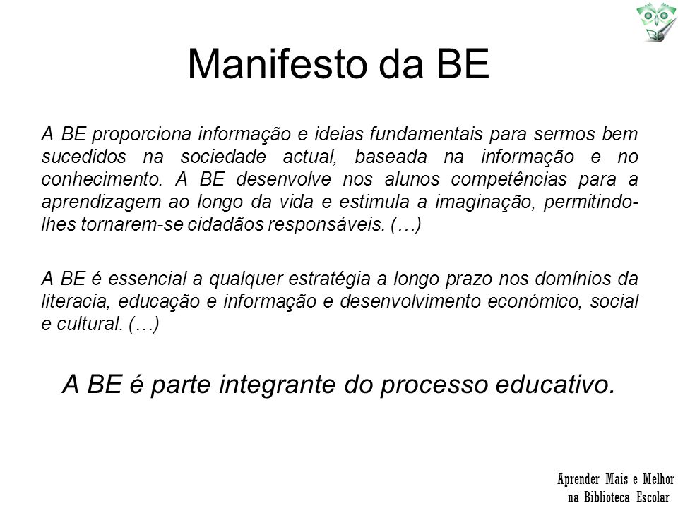 A BE é parte integrante do processo educativo.
