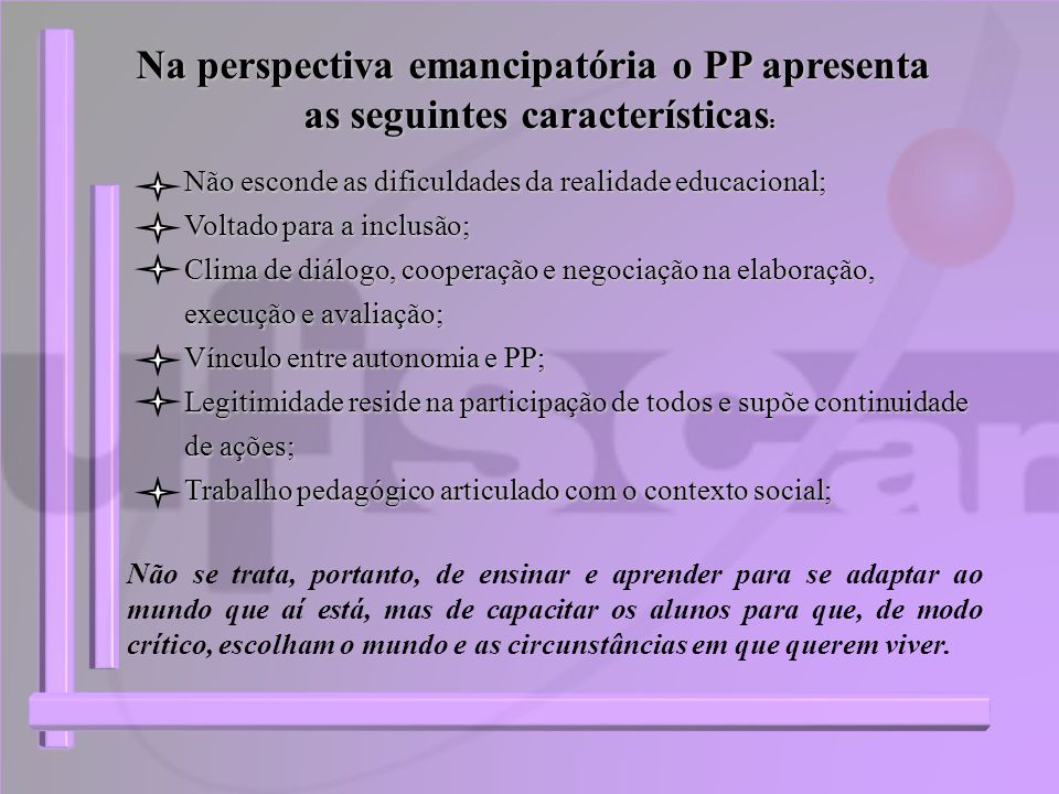 Na perspectiva emancipatória o PP apresenta