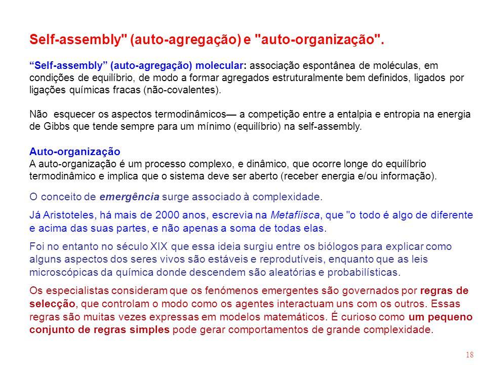 Self-assembly (auto-agregação) e auto-organização .