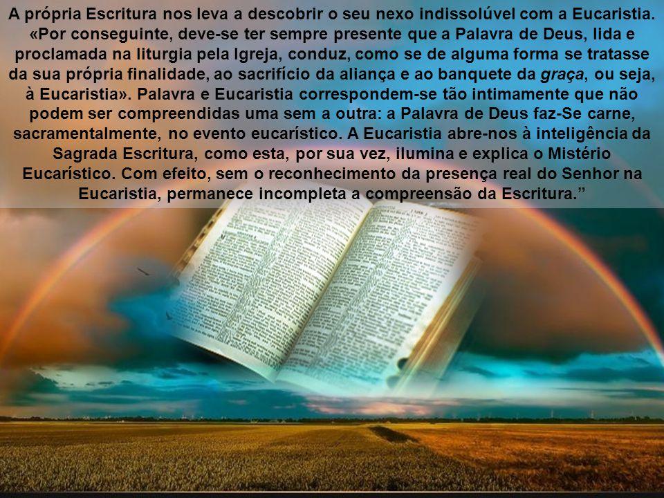 A própria Escritura nos leva a descobrir o seu nexo indissolúvel com a Eucaristia.