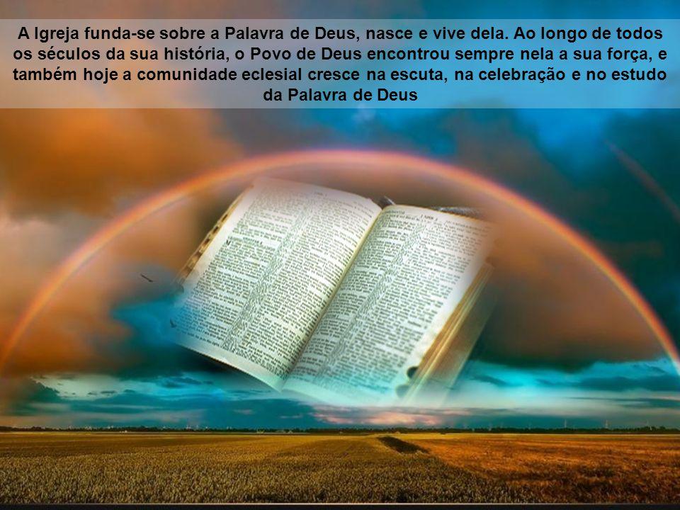 A Igreja funda-se sobre a Palavra de Deus, nasce e vive dela