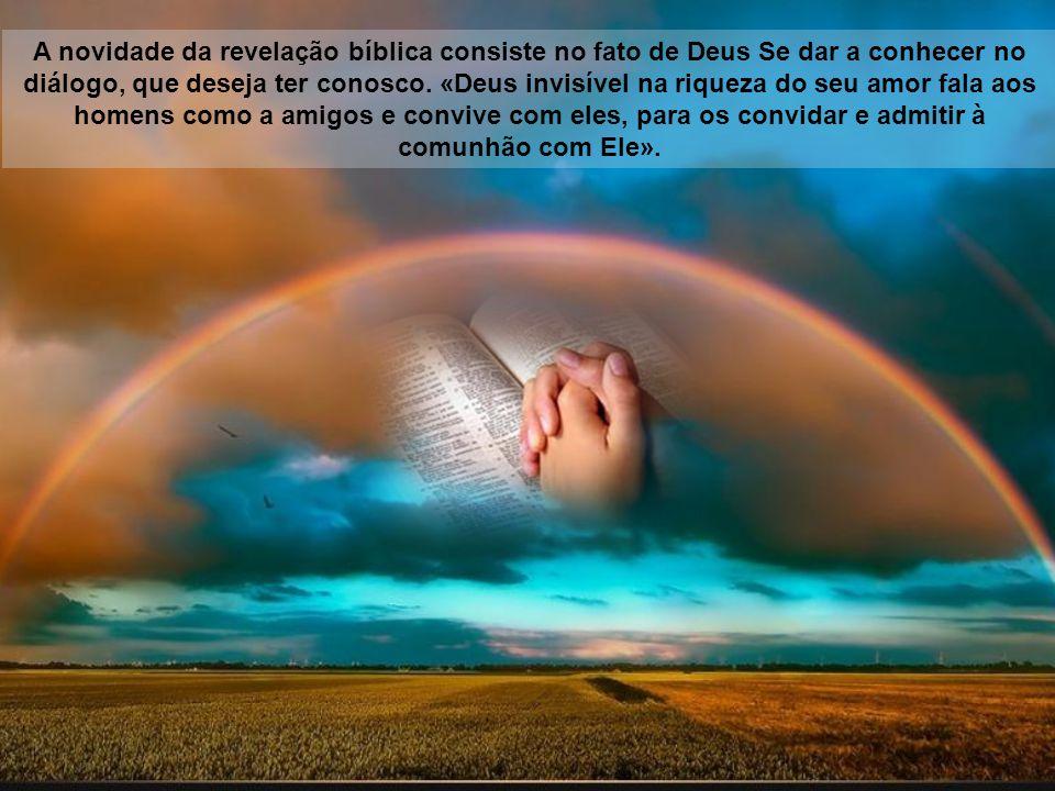 A novidade da revelação bíblica consiste no fato de Deus Se dar a conhecer no diálogo, que deseja ter conosco.