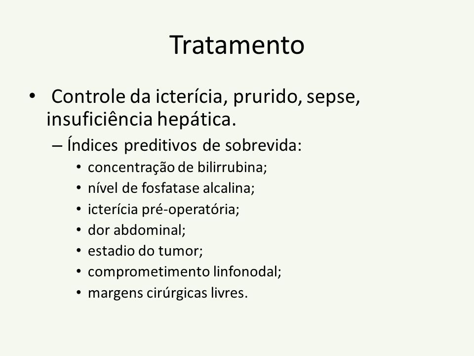 Tratamento Controle da icterícia, prurido, sepse, insuficiência hepática. Índices preditivos de sobrevida:
