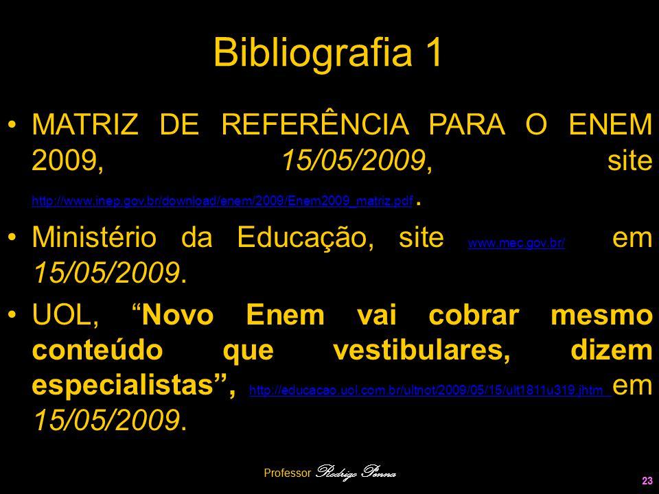 Bibliografia 1 MATRIZ DE REFERÊNCIA PARA O ENEM 2009, 15/05/2009, site http://www.inep.gov.br/download/enem/2009/Enem2009_matriz.pdf .