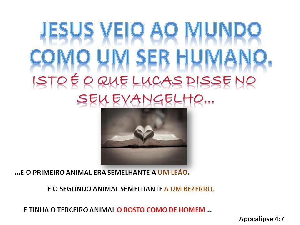 Jesus veio ao mundo como um ser humano. Isto é o que Lucas disse no