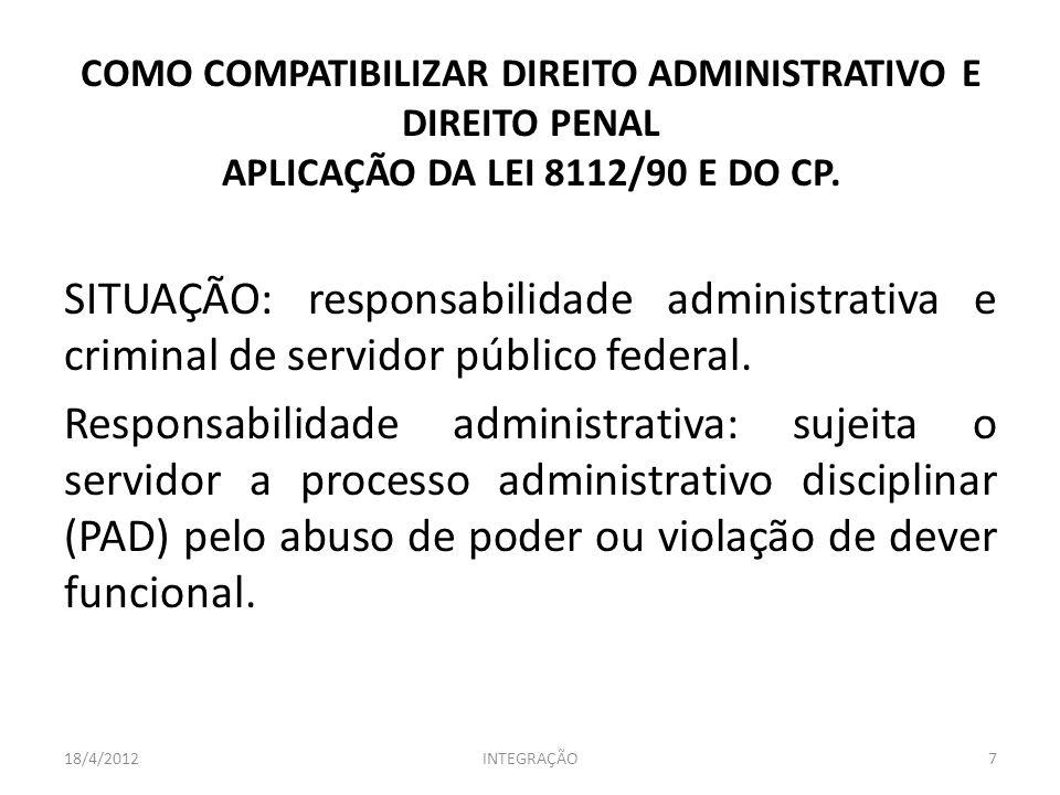 COMO COMPATIBILIZAR DIREITO ADMINISTRATIVO E DIREITO PENAL APLICAÇÃO DA LEI 8112/90 E DO CP.