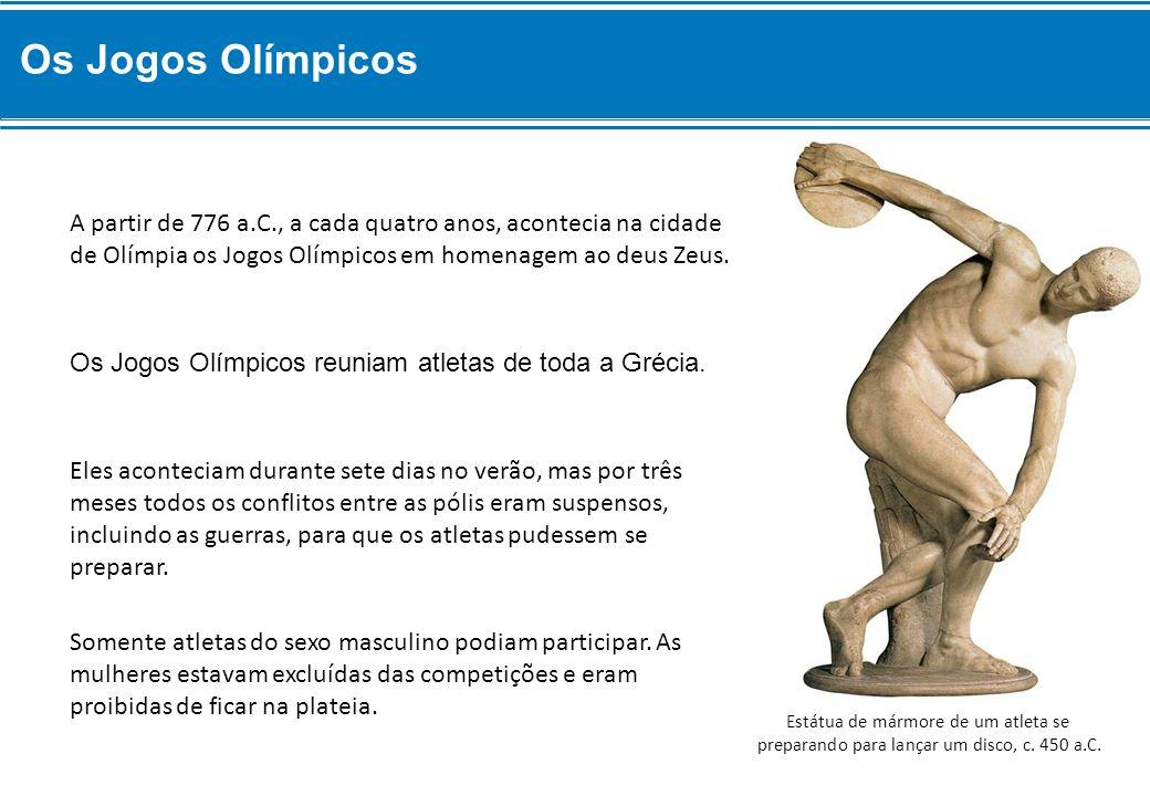 Os Jogos Olímpicos A partir de 776 a.C., a cada quatro anos, acontecia na cidade de Olímpia os Jogos Olímpicos em homenagem ao deus Zeus.
