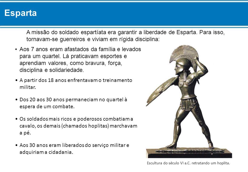 Esparta A missão do soldado espartíata era garantir a liberdade de Esparta. Para isso, tornavam-se guerreiros e viviam em rígida disciplina: