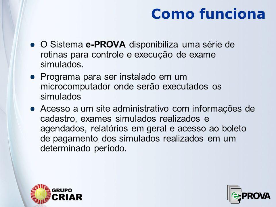 Como funciona O Sistema e-PROVA disponibiliza uma série de rotinas para controle e execução de exame simulados.