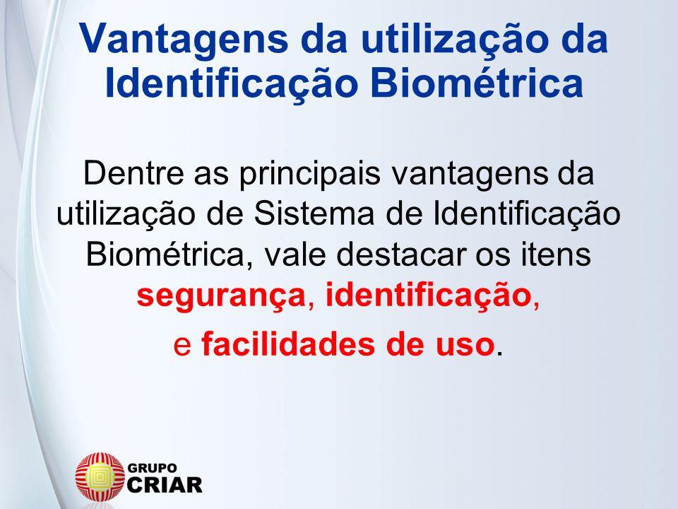 Vantagens da utilização da Identificação Biométrica