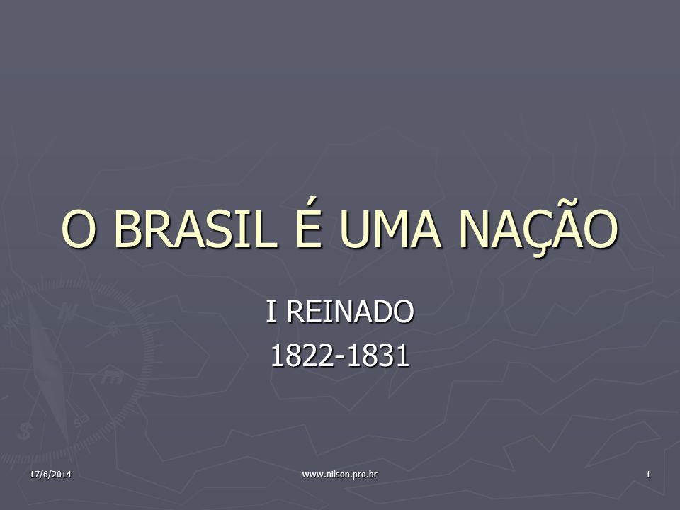 O BRASIL É UMA NAÇÃO I REINADO 1822-1831 02/04/2017 www.nilson.pro.br