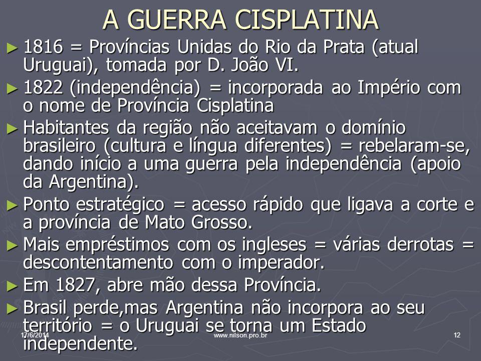 A GUERRA CISPLATINA 1816 = Províncias Unidas do Rio da Prata (atual Uruguai), tomada por D. João VI.