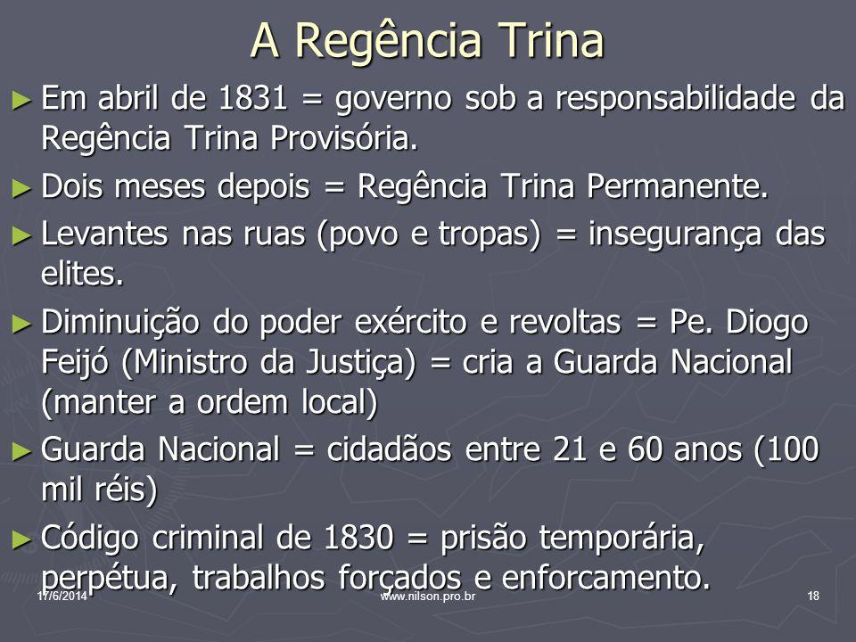 A Regência Trina Em abril de 1831 = governo sob a responsabilidade da Regência Trina Provisória. Dois meses depois = Regência Trina Permanente.