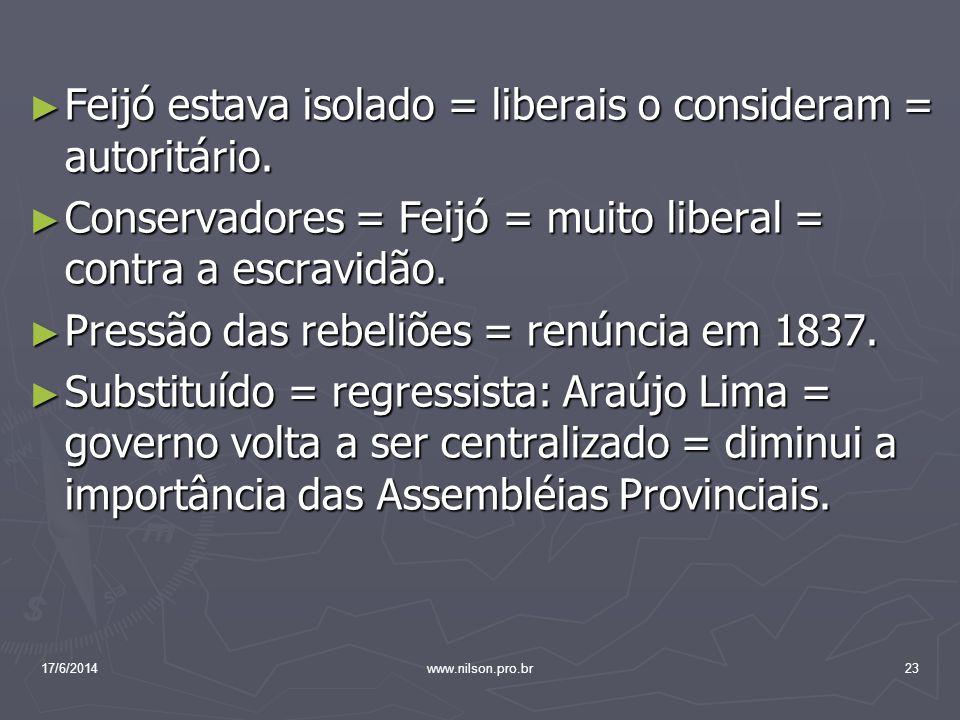 Feijó estava isolado = liberais o consideram = autoritário.