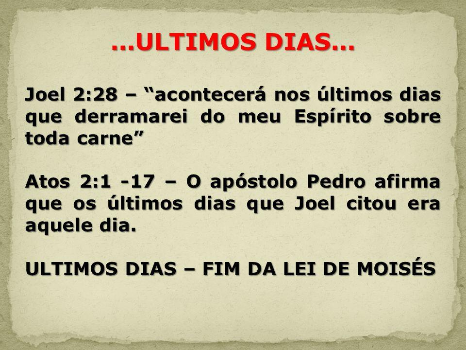 ...ULTIMOS DIAS... Joel 2:28 – acontecerá nos últimos dias que derramarei do meu Espírito sobre toda carne