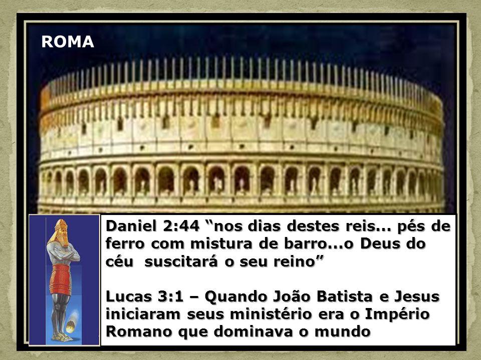 ROMA Daniel 2:44 nos dias destes reis... pés de ferro com mistura de barro...o Deus do céu suscitará o seu reino