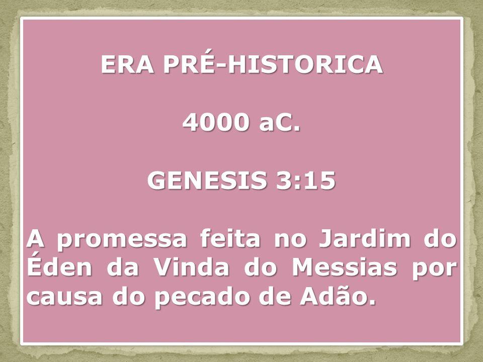 ERA PRÉ-HISTORICA 4000 aC. GENESIS 3:15.