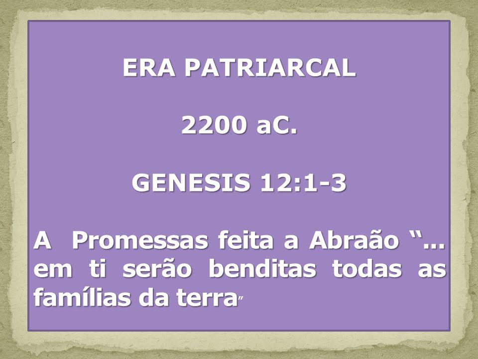 ERA PATRIARCAL 2200 aC. GENESIS 12:1-3. A Promessas feita a Abraão ...