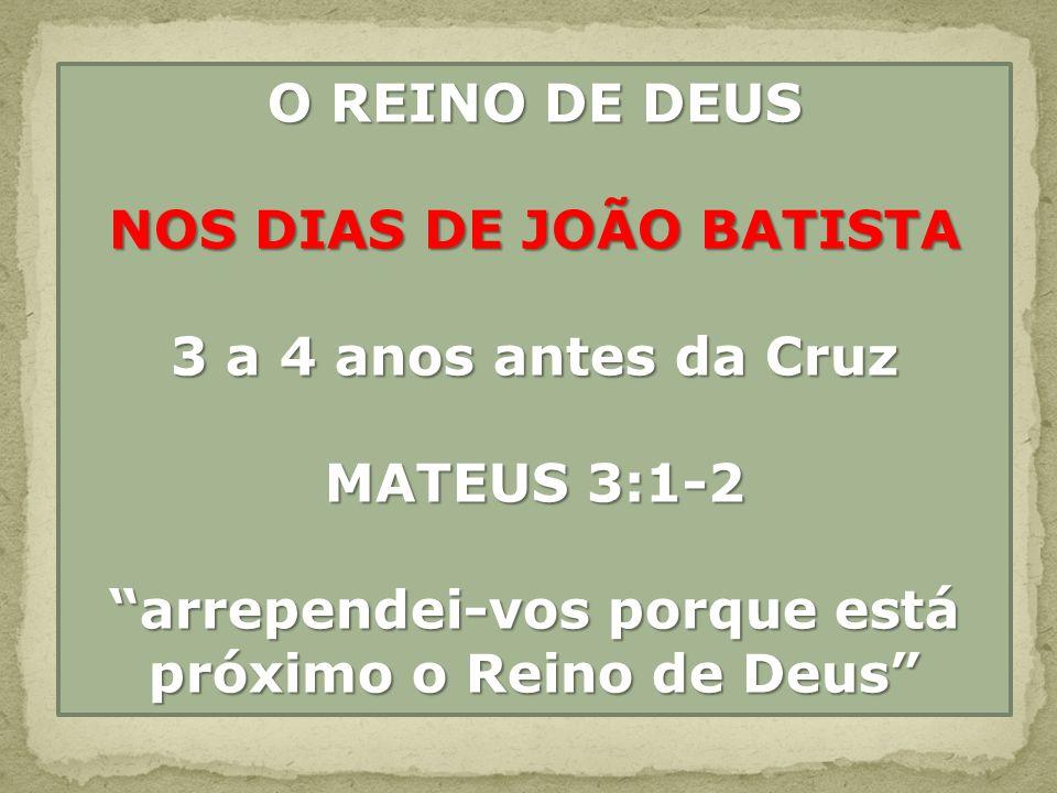 NOS DIAS DE JOÃO BATISTA 3 a 4 anos antes da Cruz MATEUS 3:1-2