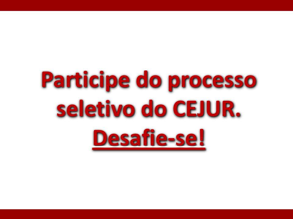 Participe do processo seletivo do CEJUR. Desafie-se!