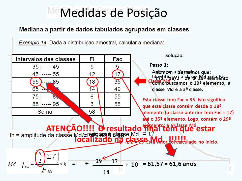 Medidas de Posição Solução: Passo 3: Passo 1: Passo 2: Aplica-se a fórmula. Como n = 58, temos que: