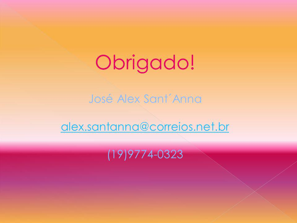 Obrigado! José Alex Sant´Anna alex.santanna@correios.net.br