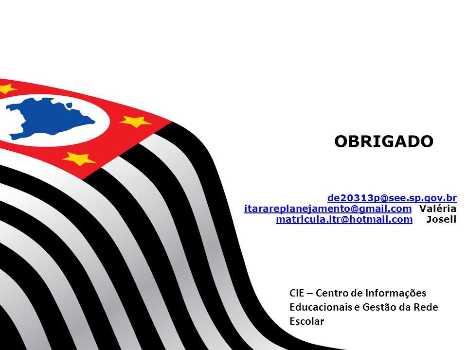 OBRIGADO de20313p@see.sp.gov.br. itarareplanejamento@gmail.com Valéria. matricula.itr@hotmail.com Joseli.