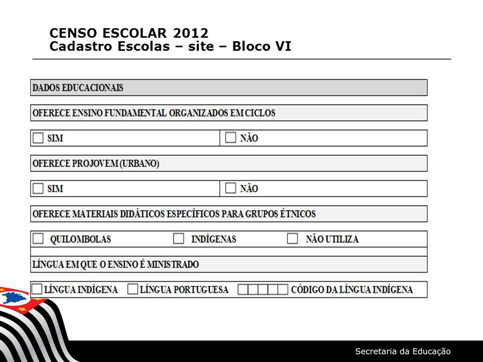 CENSO ESCOLAR 2012 Cadastro Escolas – site – Bloco VI