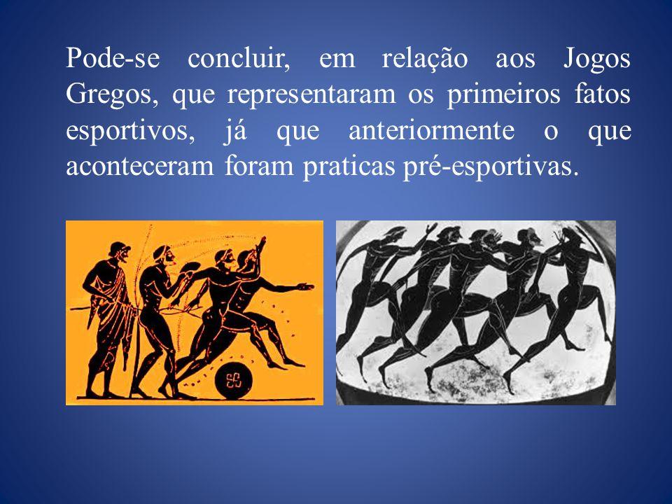 Pode-se concluir, em relação aos Jogos Gregos, que representaram os primeiros fatos esportivos, já que anteriormente o que aconteceram foram praticas pré-esportivas.