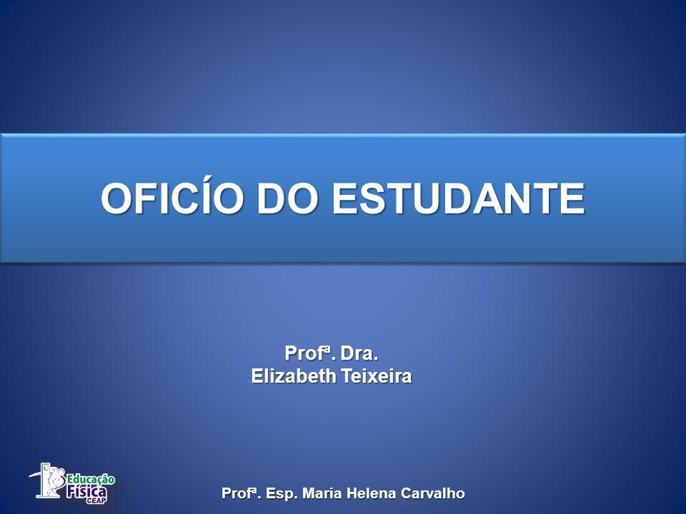 Profª. Dra. Elizabeth Teixeira Profª. Esp. Maria Helena Carvalho