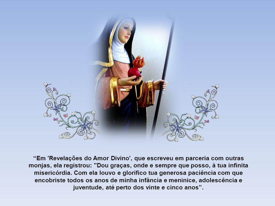 Em Revelações do Amor Divino , que escreveu em parceria com outras monjas, ela registrou: Dou graças, onde e sempre que posso, à tua infinita misericórdia.