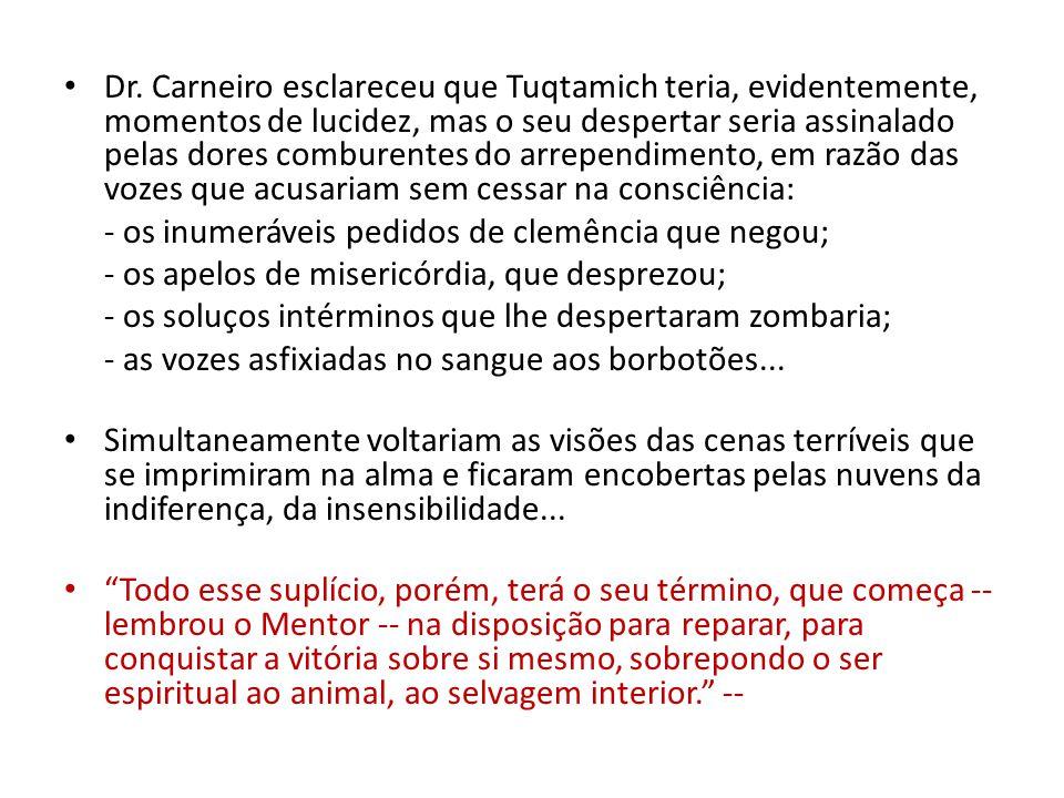 Dr. Carneiro esclareceu que Tuqtamich teria, evidentemente, momentos de lucidez, mas o seu despertar seria assinalado pelas dores comburentes do arrependimento, em razão das vozes que acusariam sem cessar na consciência: