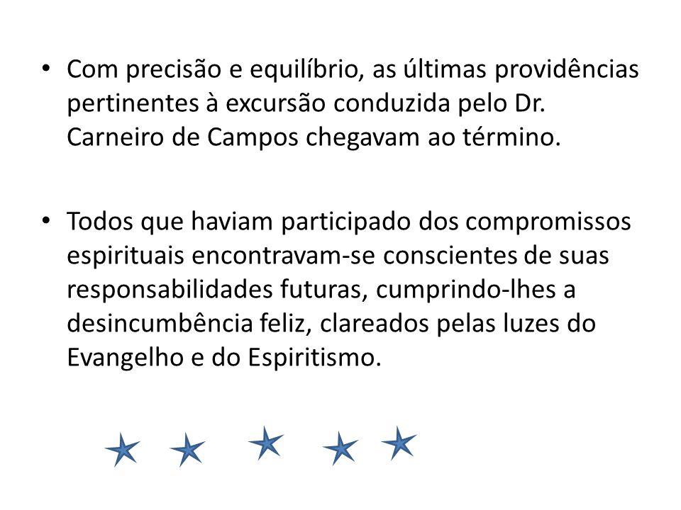 Com precisão e equilíbrio, as últimas providências pertinentes à excursão conduzida pelo Dr. Carneiro de Campos chegavam ao término.