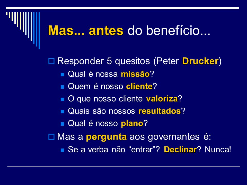 Mas... antes do benefício... Responder 5 quesitos (Peter Drucker)