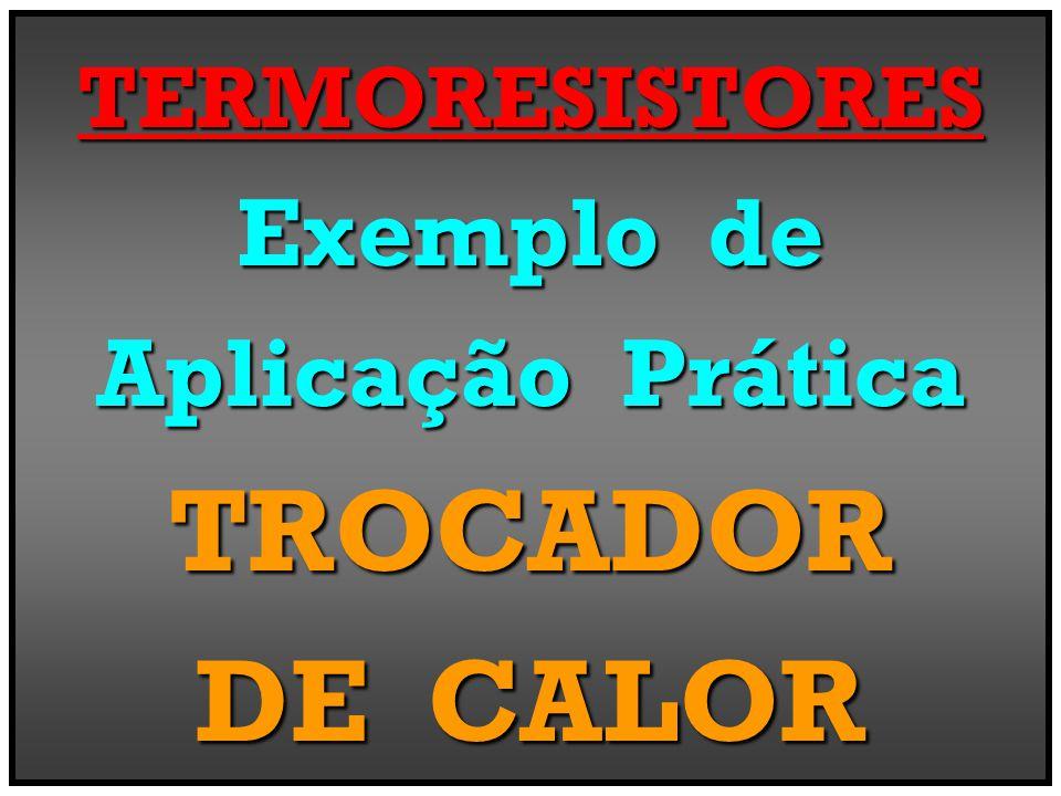 TERMORESISTORES Exemplo de Aplicação Prática TROCADOR DE CALOR