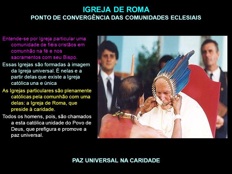 IGREJA DE ROMA PONTO DE CONVERGÊNCIA DAS COMUNIDADES ECLESIAIS