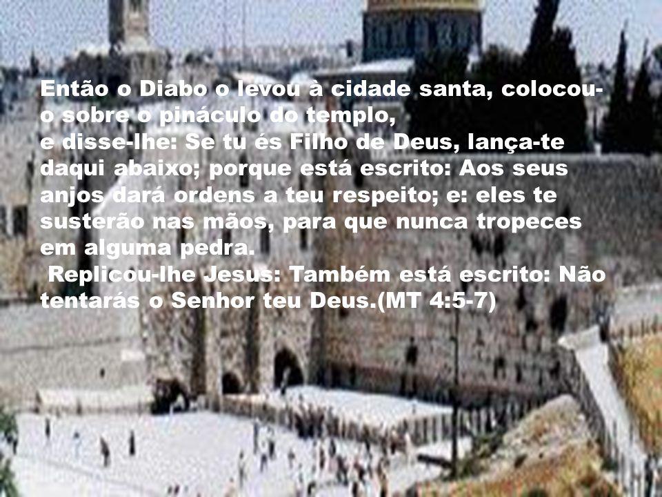 Então o Diabo o levou à cidade santa, colocou-o sobre o pináculo do templo,