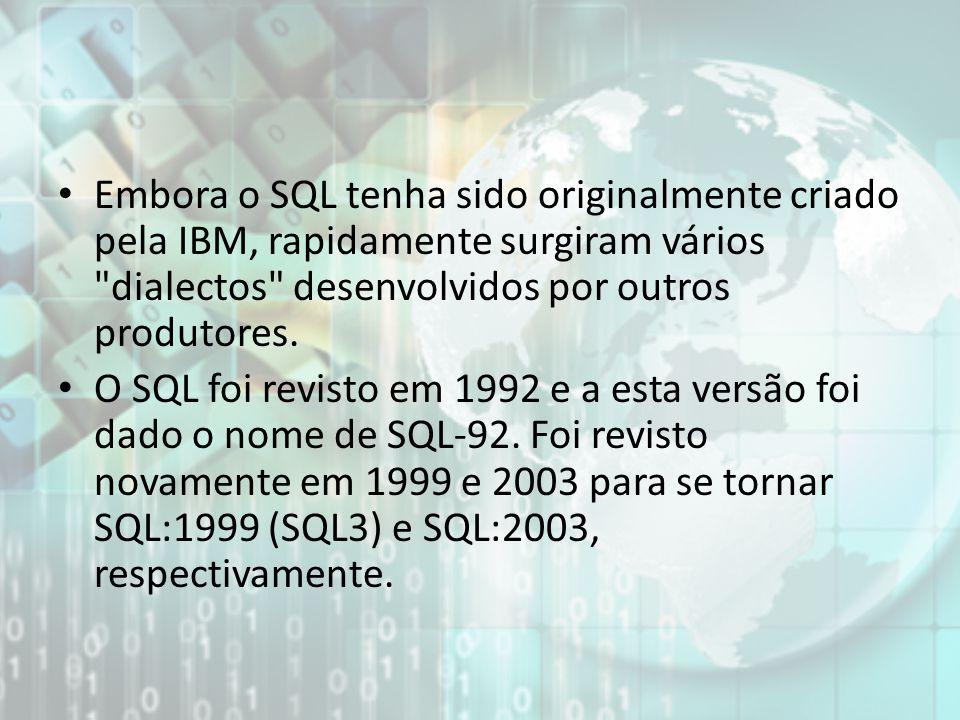 Embora o SQL tenha sido originalmente criado pela IBM, rapidamente surgiram vários dialectos desenvolvidos por outros produtores.