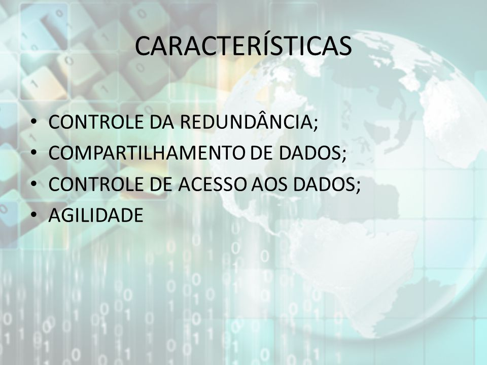 CARACTERÍSTICAS CONTROLE DA REDUNDÂNCIA; COMPARTILHAMENTO DE DADOS;