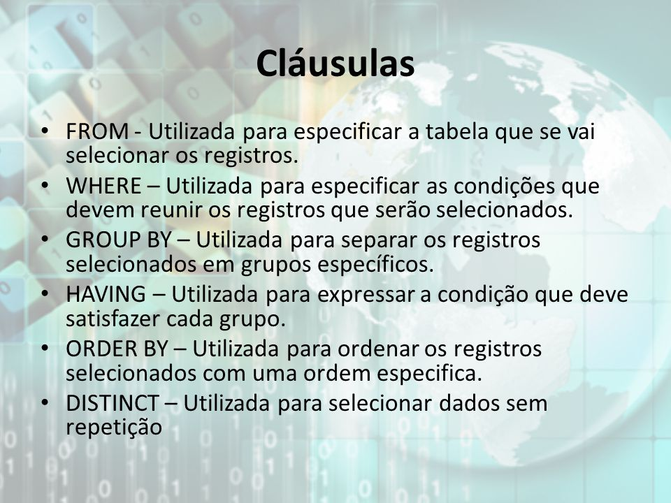 Cláusulas FROM - Utilizada para especificar a tabela que se vai selecionar os registros.