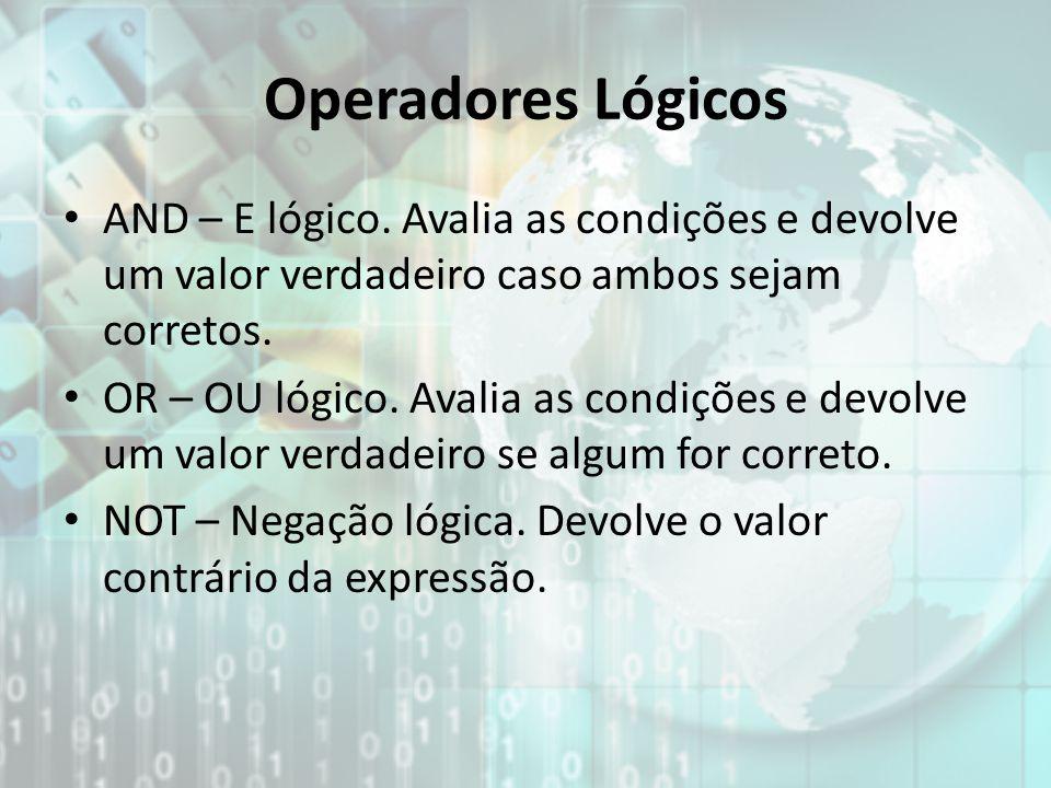 Operadores Lógicos AND – E lógico. Avalia as condições e devolve um valor verdadeiro caso ambos sejam corretos.