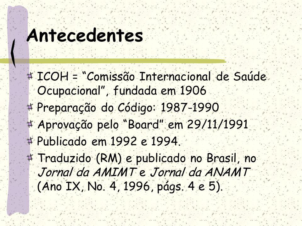 Antecedentes ICOH = Comissão Internacional de Saúde Ocupacional , fundada em 1906. Preparação do Código: 1987-1990.