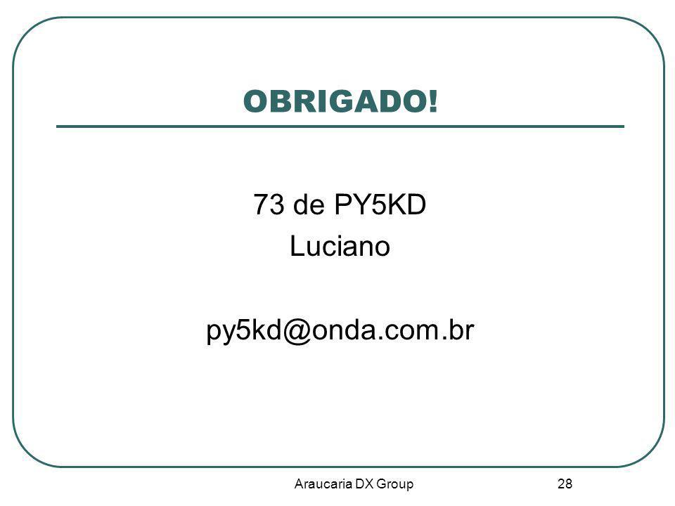 OBRIGADO! 73 de PY5KD Luciano py5kd@onda.com.br Araucaria DX Group